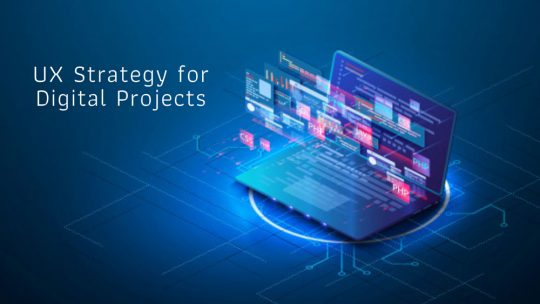 UX Strategy for  Digital Projects